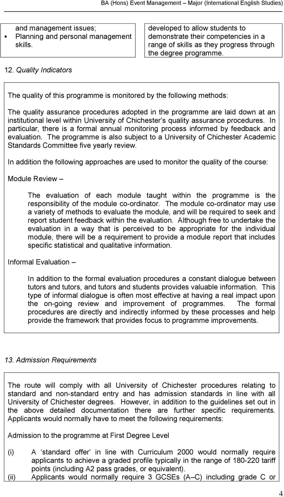 University of Chichester s quality assurance procedures. In particular, there is a formal annual monitoring process informed by feedback and evaluation.