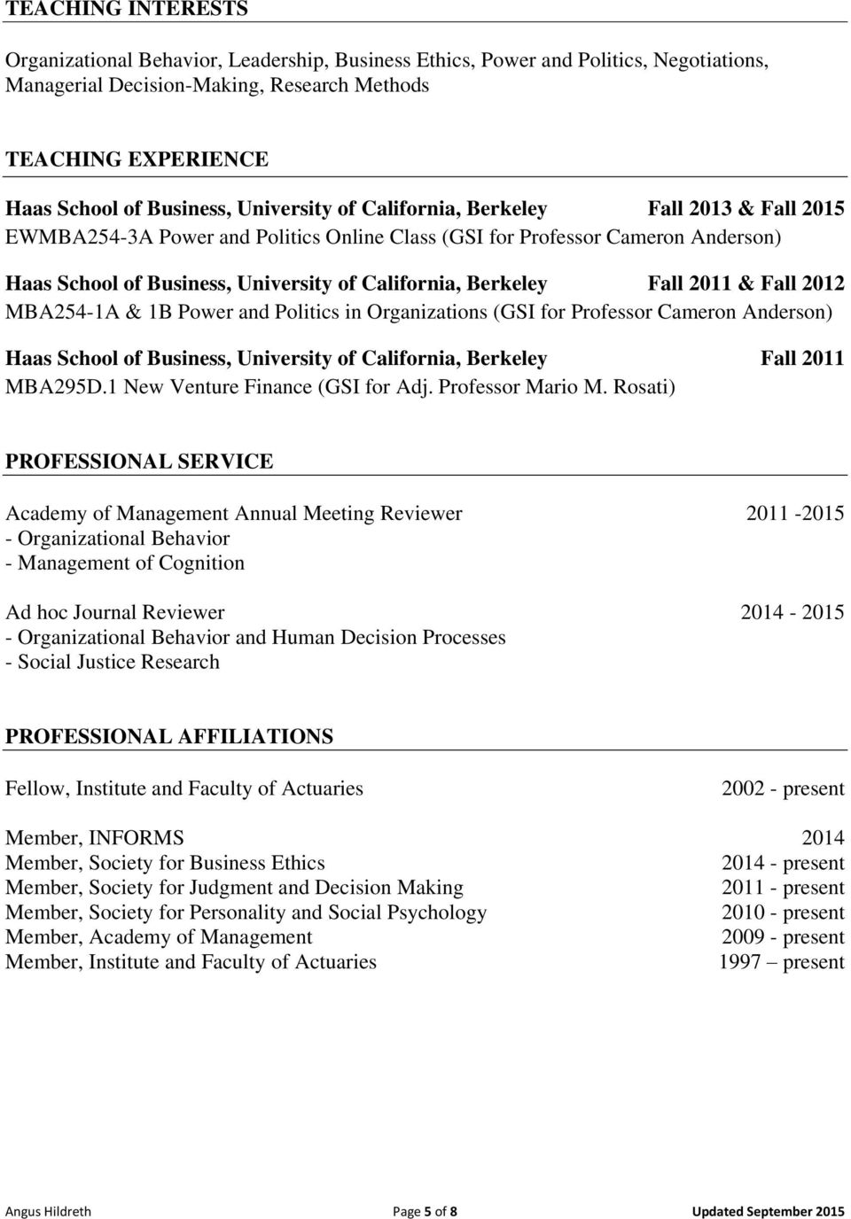 Fall 2011 & Fall 2012 MBA254-1A & 1B Power and Politics in Organizations (GSI for Professor Cameron Anderson) Haas School of Business, University of California, Berkeley Fall 2011 MBA295D.