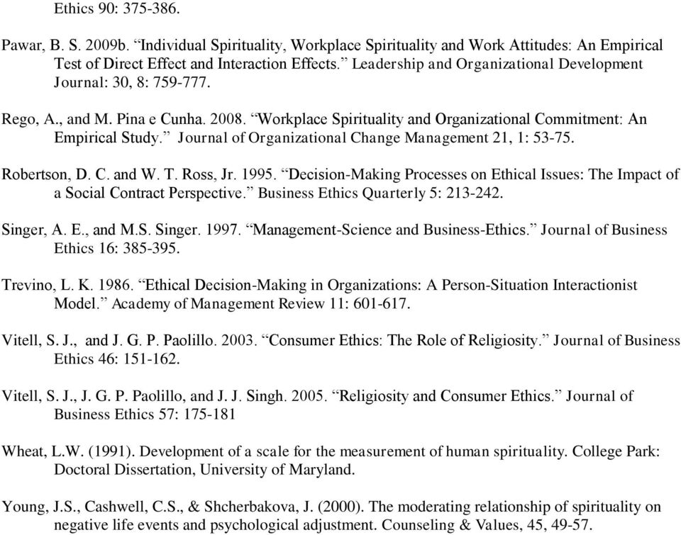 Journal of Organizational Change Management 21, 1: 53-75. Robertson, D. C. and W. T. Ross, Jr. 1995. Decision-Making Processes on Ethical Issues: The Impact of a Social Contract Perspective.