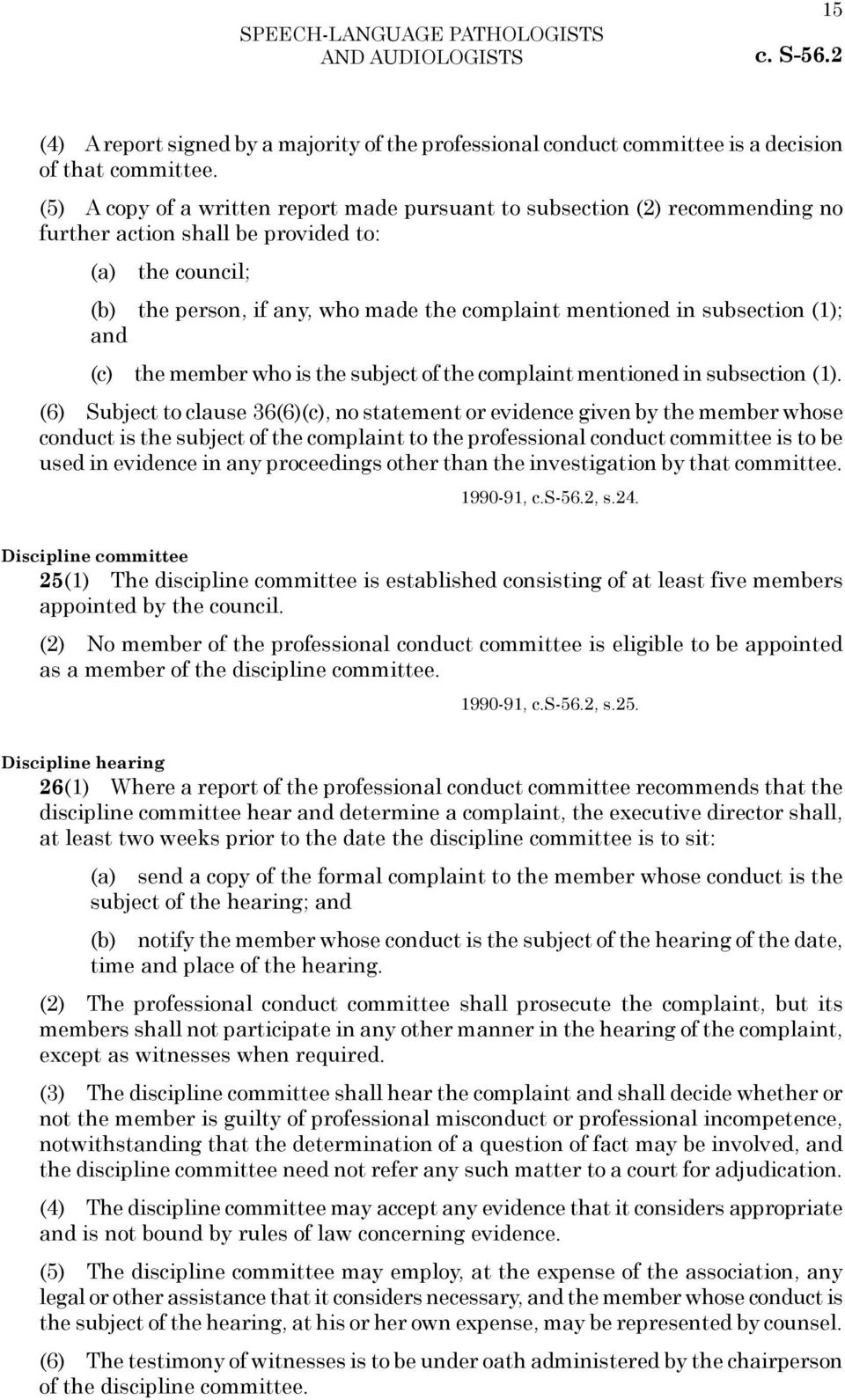 subsection (1); and (c) the member who is the subject of the complaint mentioned in subsection (1).