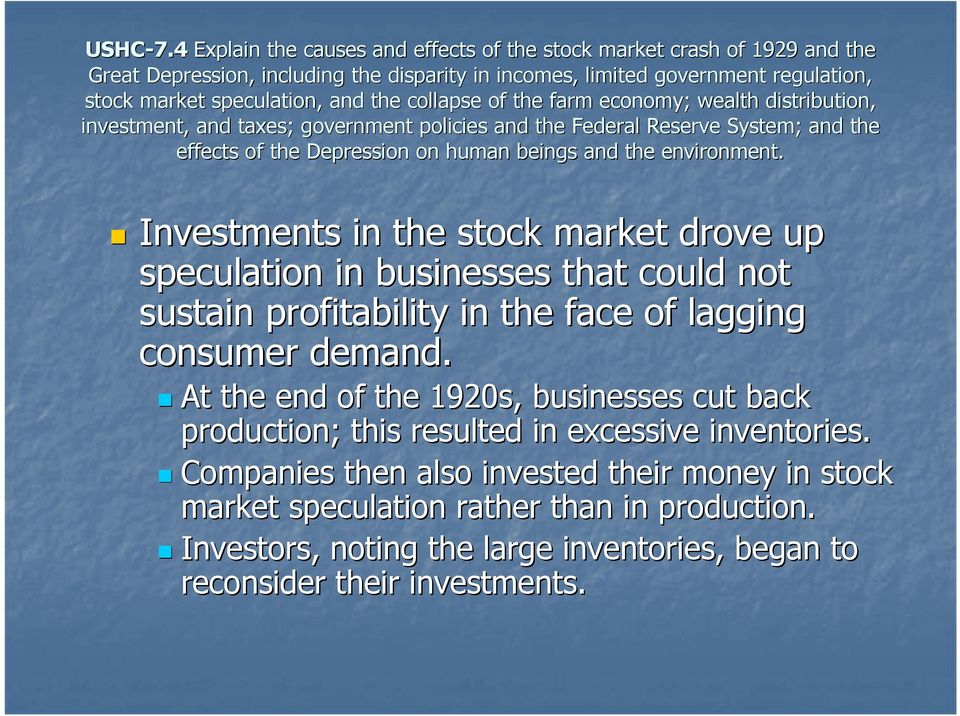 At the end of the 1920s, businesses cut back production; this resulted in excessive inventories.
