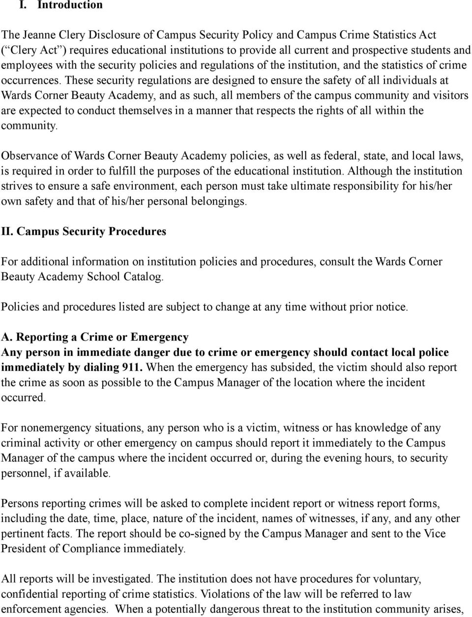 These security regulations are designed to ensure the safety of all individuals at Wards Corner Beauty Academy, and as such, all members of the campus community and visitors are expected to conduct