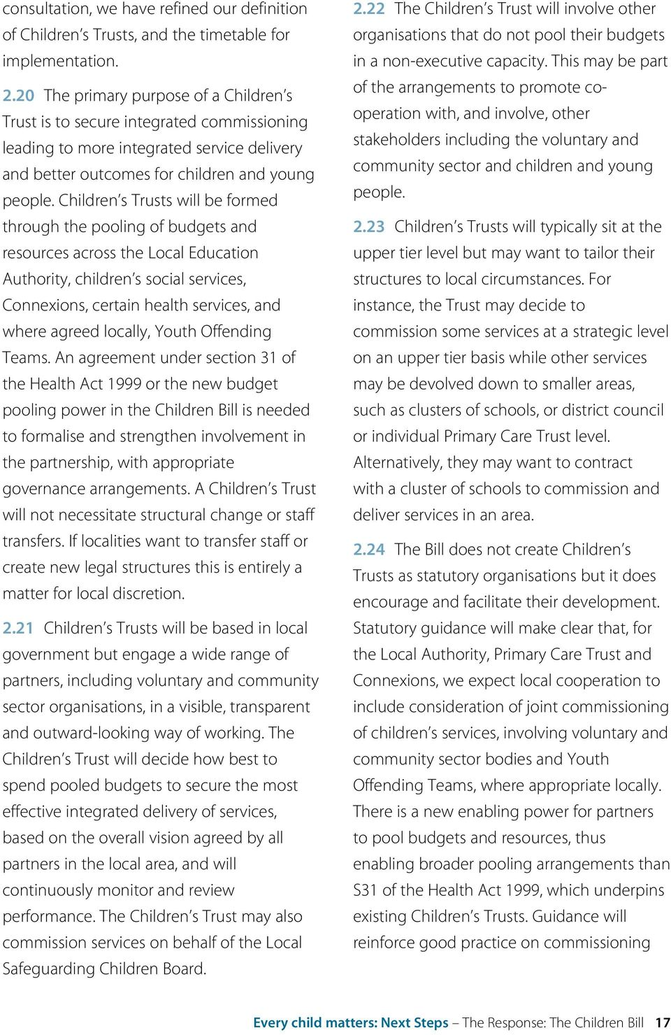 Children s Trusts will be formed through the pooling of budgets and resources across the Local Education Authority, children s social services, Connexions, certain health services, and where agreed