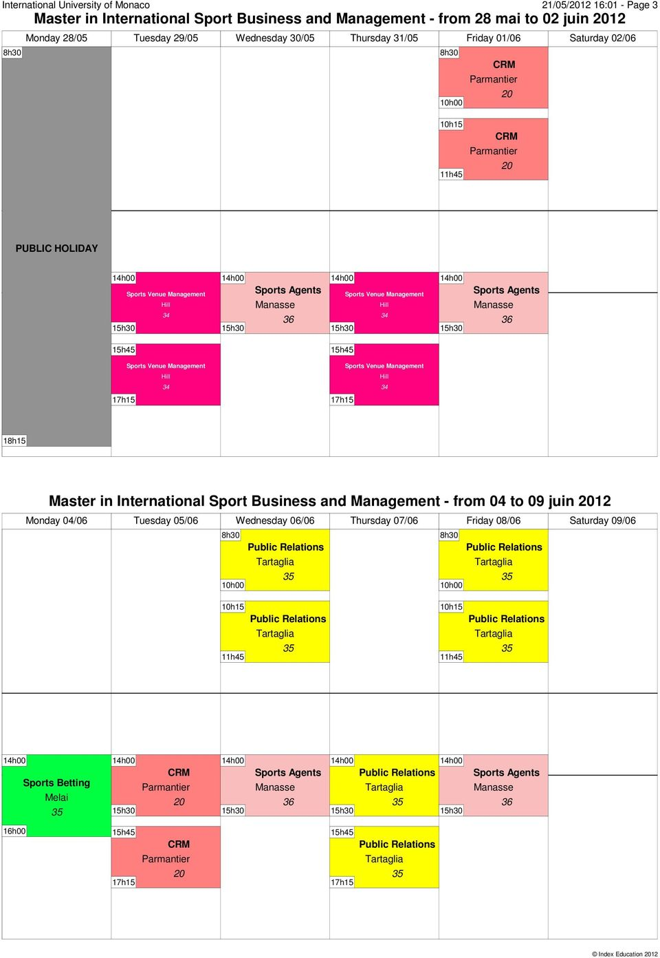 01/06 Saturday 02/06 18h15 Master in International Sport Business and Management - from 04 to 09 juin 12