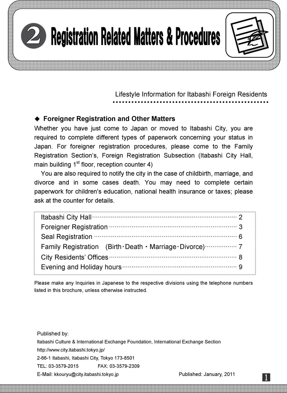 For foreigner registration procedures, please come to the Family Registration Section s, Foreign Registration Subsection (Itabashi City Hall, main building 1 st floor, reception counter 4) You are