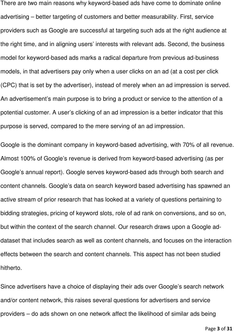 Second, the business model for keyword-based ads marks a radical departure from previous ad-business models, in that advertisers pay only when a user clicks on an ad (at a cost per click (CPC) that