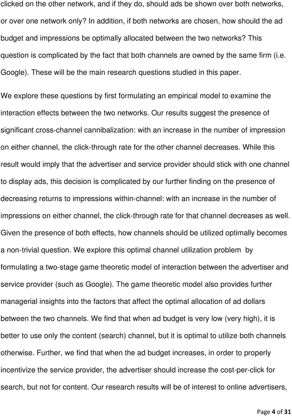 This question is complicated by the fact that both channels are owned by the same firm (i.e. Google). These will be the main research questions studied in this paper.