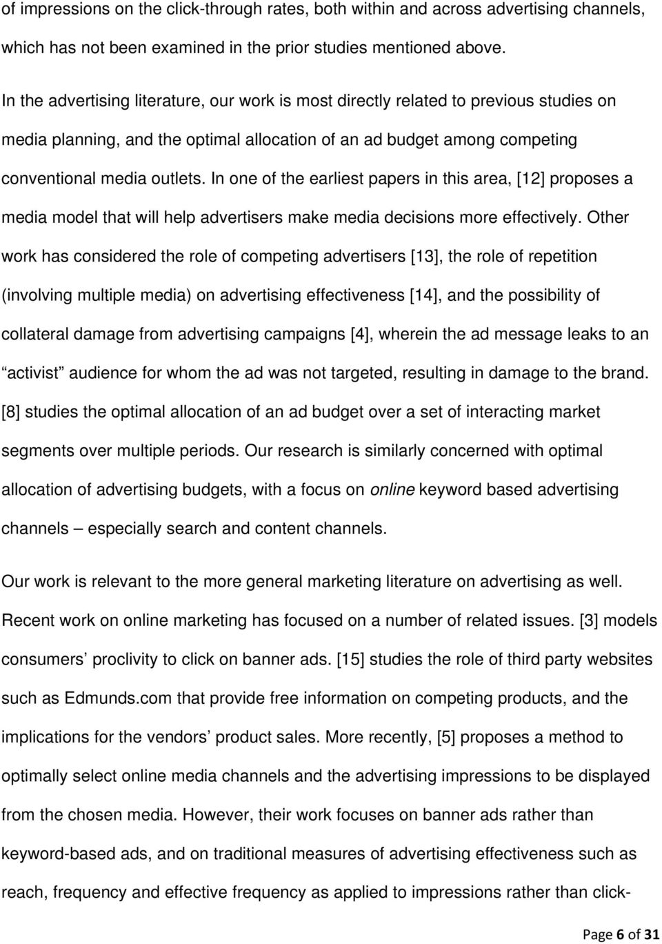 In one of the earliest papers in this area, [12] proposes a media model that will help advertisers make media decisions more effectively.