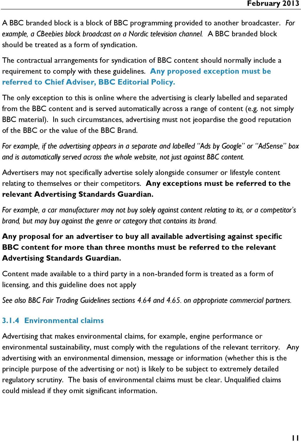 Any proposed exception must be referred to Chief Adviser, BBC Editorial Policy.