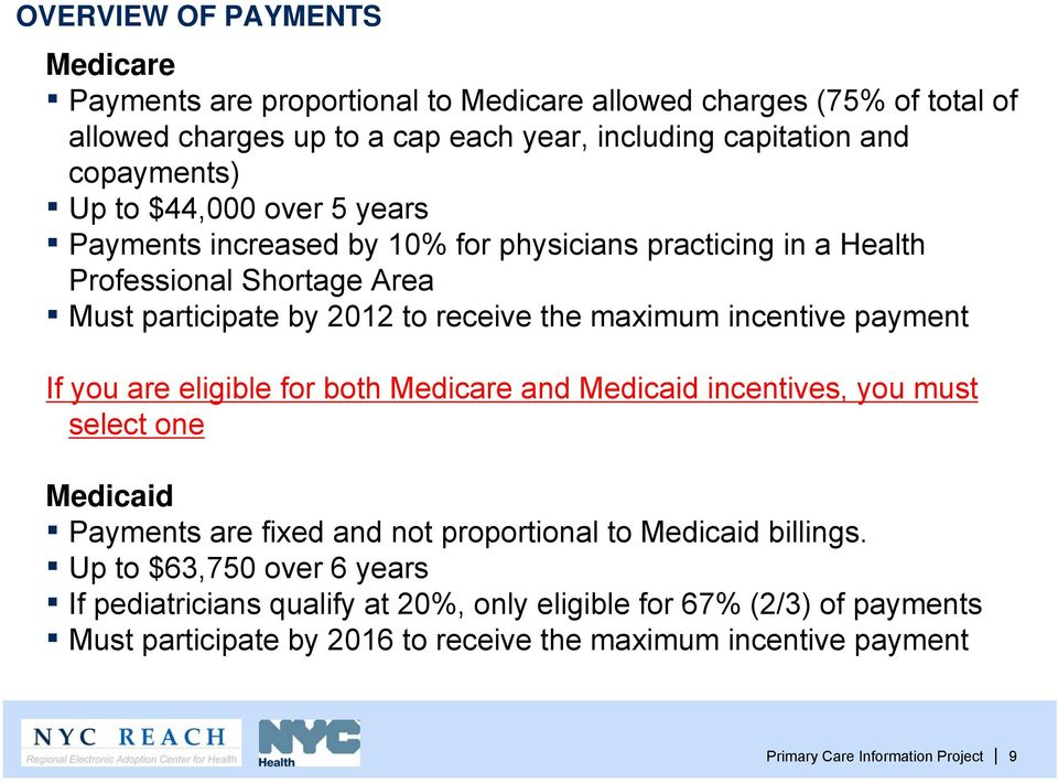 payment If you are eligible for both Medicare and Medicaid incentives, you must select one Medicaid Payments are fixed and not proportional to Medicaid billings.