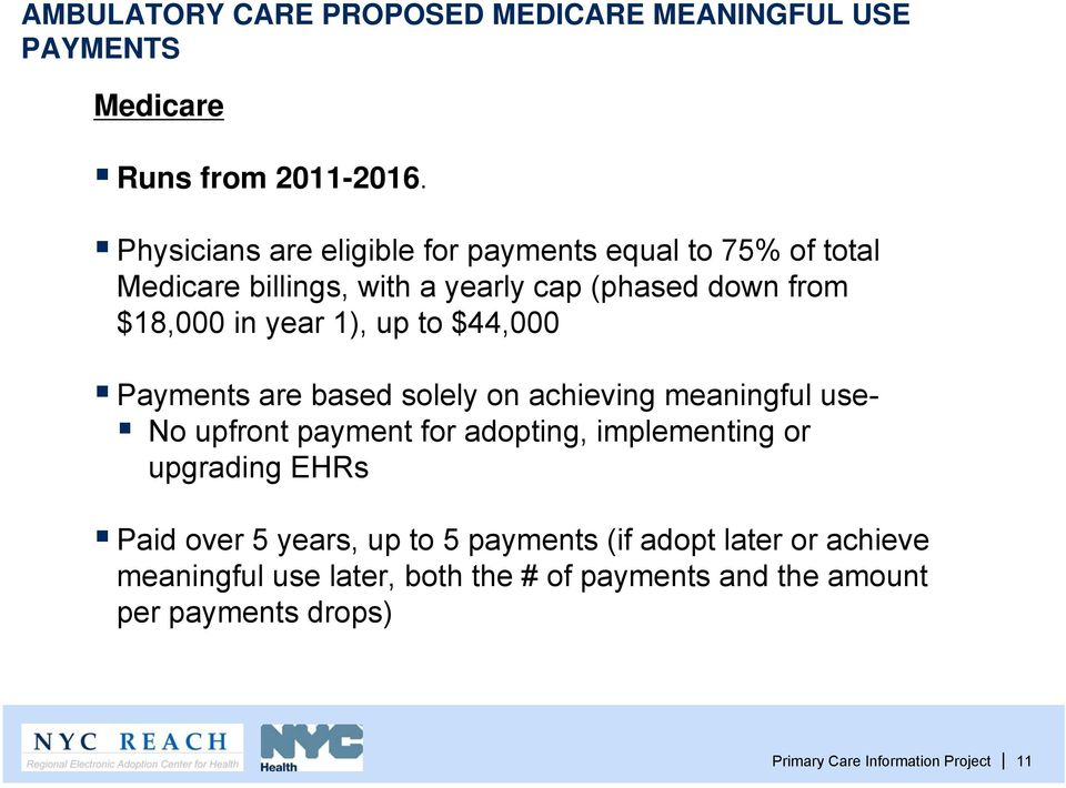 up to $44,000 Payments are based solely on achieving meaningful use- No upfront payment for adopting, implementing or upgrading EHRs