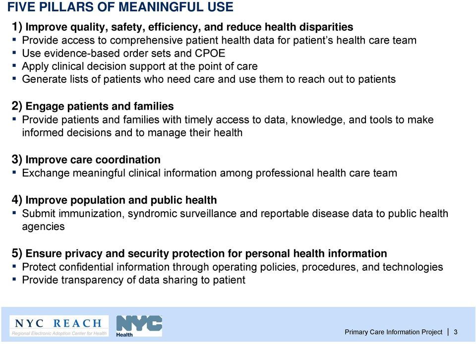 Provide patients and families with timely access to data, knowledge, and tools to make informed decisions and to manage their health 3) Improve care coordination Exchange meaningful clinical