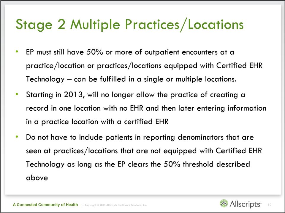 Starting in 2013, will no longer allow the practice of creating a record in one location with no EHR and then later entering information in a practice