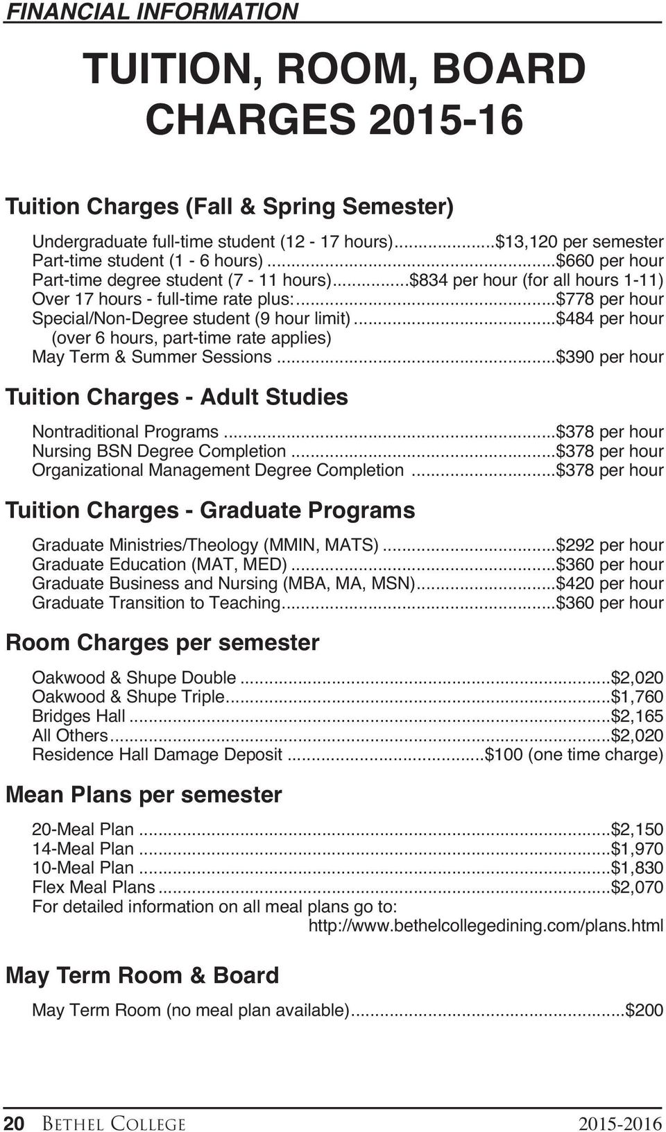 ..$484 per hour (over 6 hours, part-time rate applies) May Term & Summer Sessions...$390 per hour Tuition Charges - Adult Studies Nontraditional Programs...$378 per hour Nursing BSN Degree Completion.