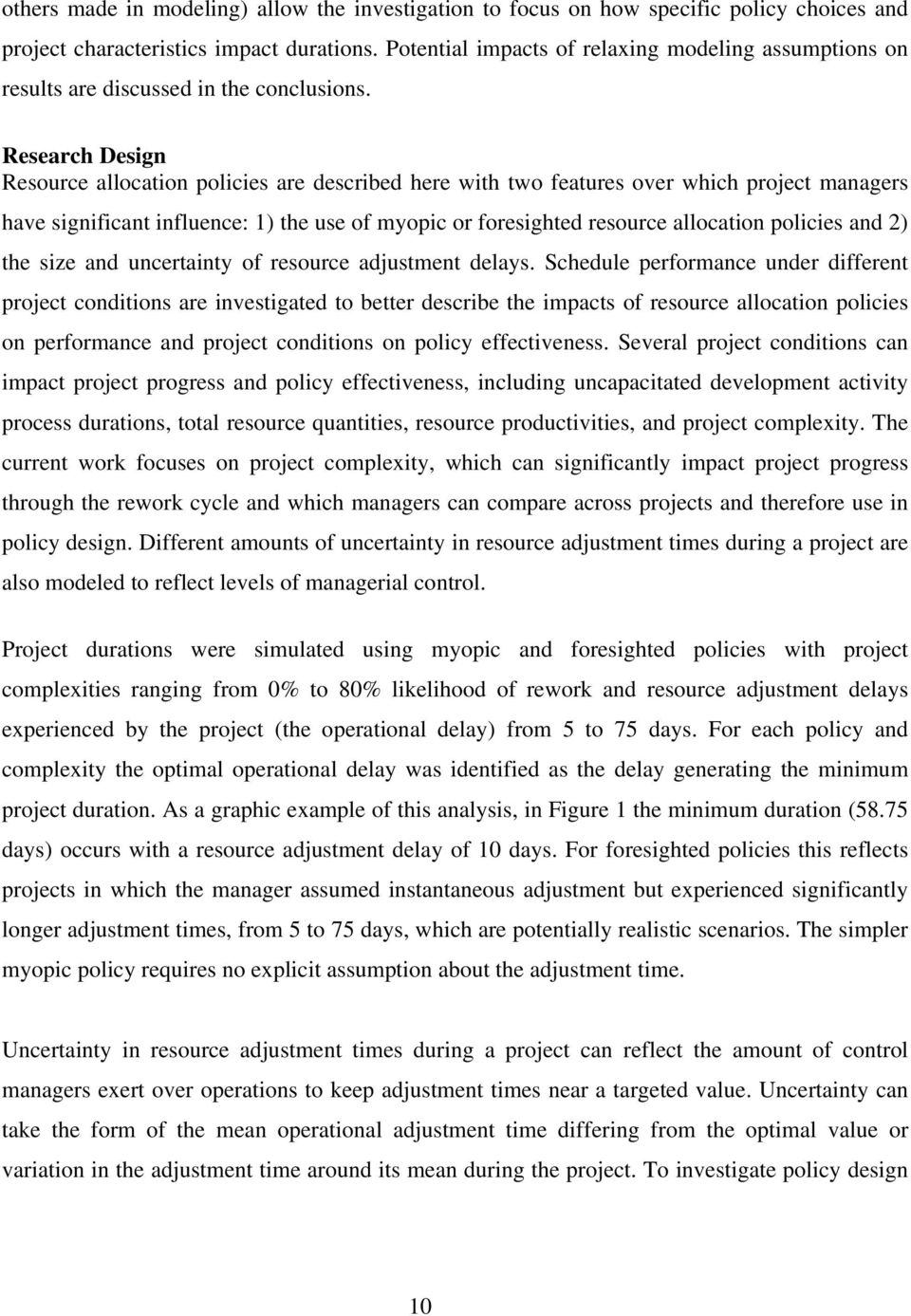 Research Design Resource allocation policies are described here with two features over which project managers have significant influence: 1) the use of myopic or foresighted resource allocation