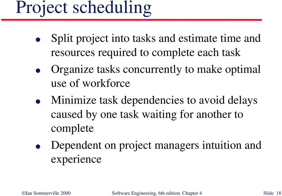 to avoid delays caused by one task waiting for another to complete Dependent on project managers