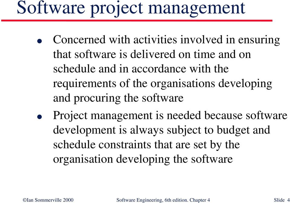 management is needed because software development is always subject to budget and schedule constraints that are set