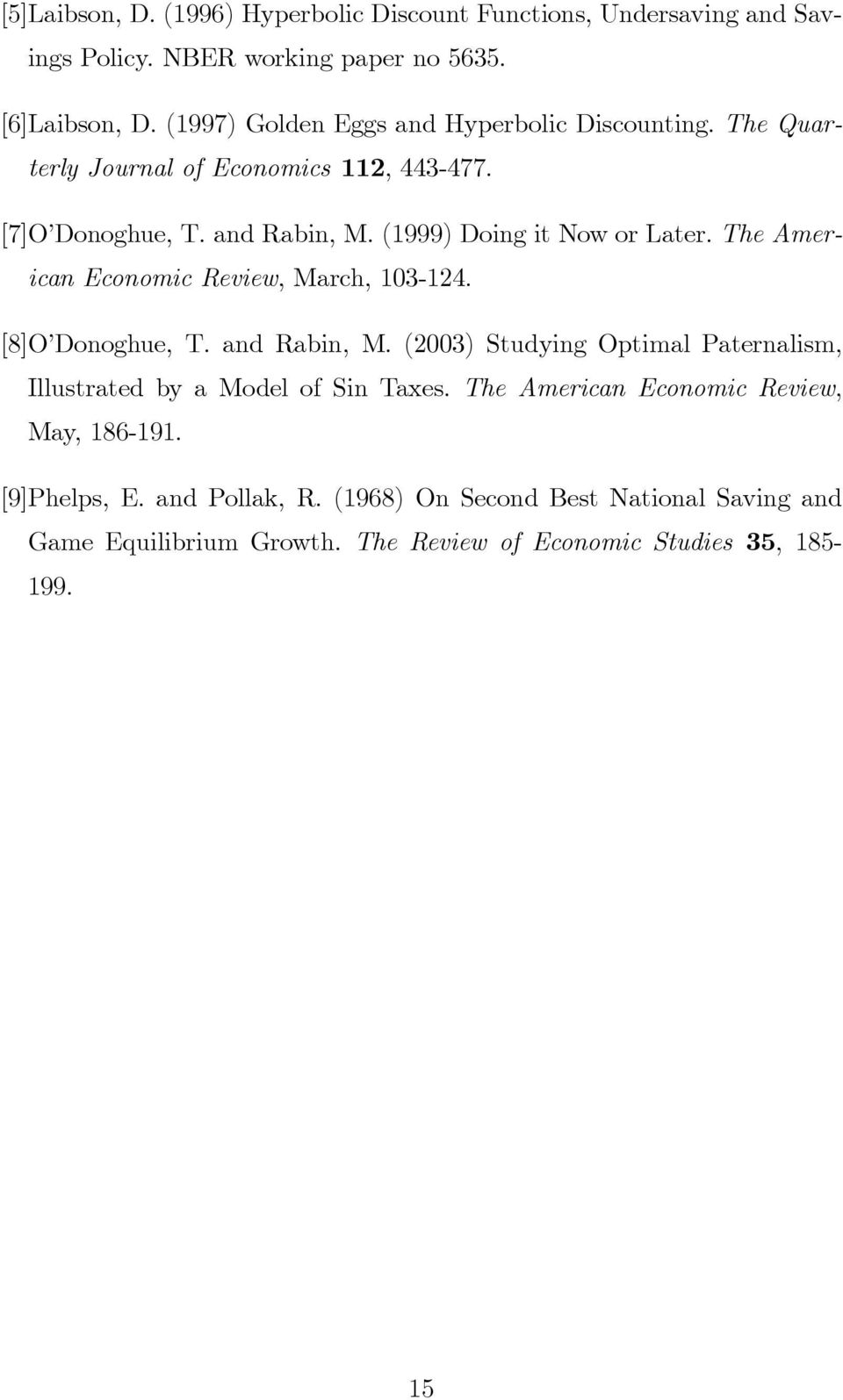 (1999) Doing it Now or Later. The American Economic Review, March, 103-124. [8]O Donoghue, T. and Rabin, M.