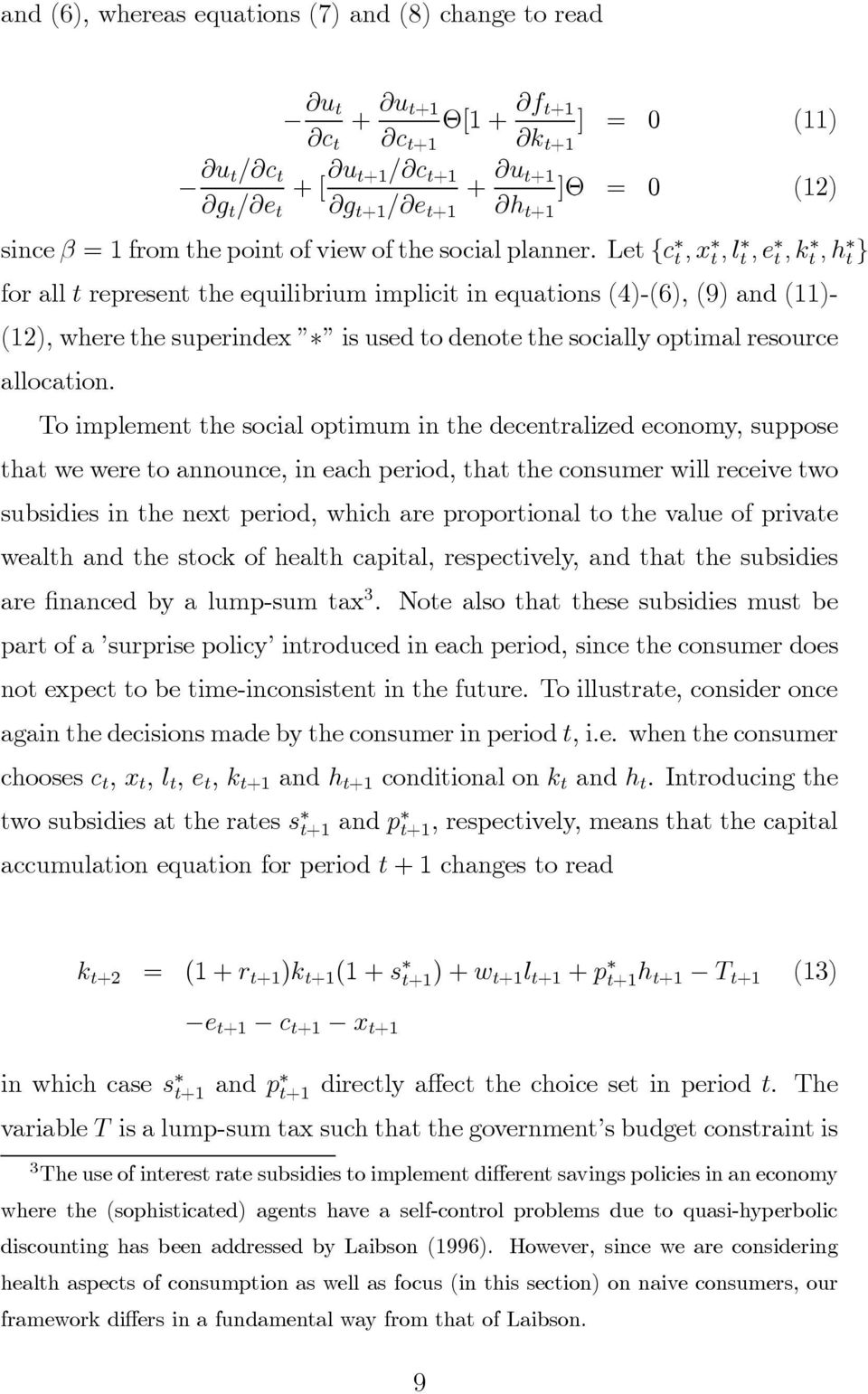 Let {c t,x t,lt,e t,kt,h t } for all t represent the equilibrium implicit in equations (4)-(6), (9) and (11)- (12), where the superindex is used to denote the socially optimal resource allocation.