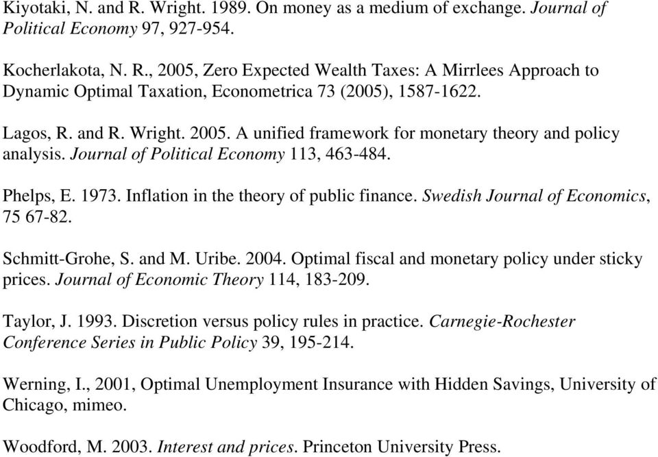 Swedish Journal of Economics, 75 67-82. Schmitt-Grohe, S. and M. Uribe. 2004. Optimal fiscal and monetary policy under sticky prices. Journal of Economic Theory 114, 183-209. Taylor, J. 1993.