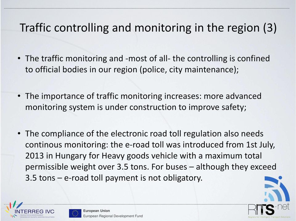 safety; The compliance of the electronic road toll regulation also needs continousmonitoring: the e-road toll was introduced from 1st July, 2013