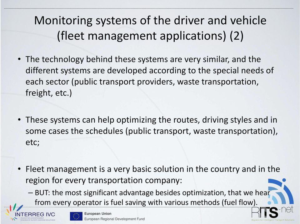 ) These systems can help optimizing the routes, driving styles and in somecasestheschedules(publictransport, wastetransportation), etc; Fleetmanagement is a