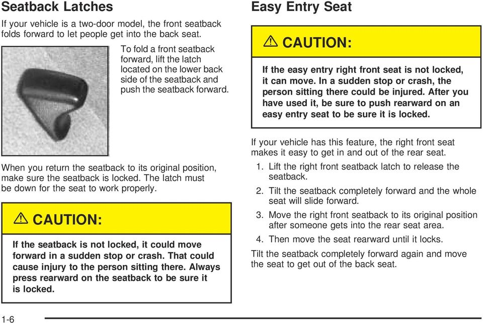Easy Entry Seat {CAUTION: If the easy entry right front seat is not locked, it can move. In a sudden stop or crash, the person sitting there could be injured.