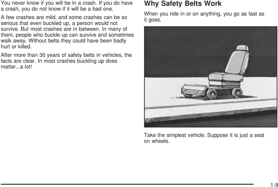 In many of them, people who buckle up can survive and sometimes walk away. Without belts they could have been badly hurt or killed.