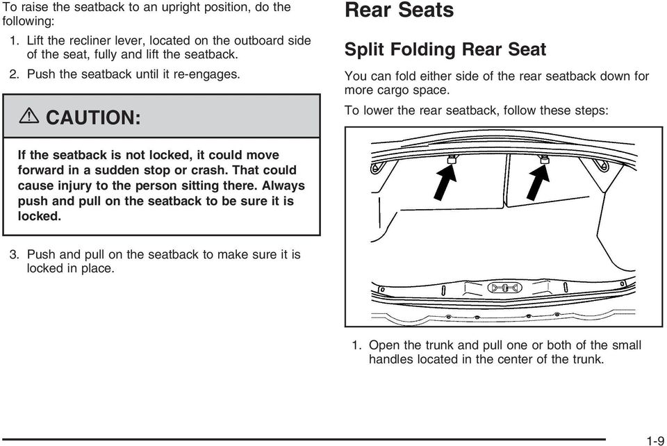 To lower the rear seatback, follow these steps: If the seatback is not locked, it could move forward in a sudden stop or crash. That could cause injury to the person sitting there.
