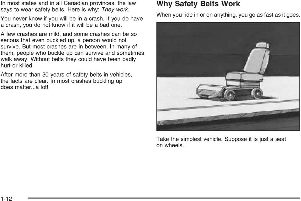 But most crashes are in between. In many of them, people who buckle up can survive and sometimes walk away. Without belts they could have been badly hurt or killed.