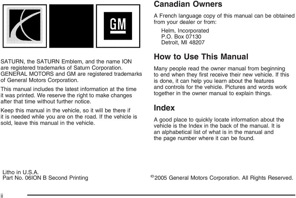 We reserve the right to make changes after that time without further notice. Keep this manual in the vehicle, so it will be there if it is needed while you are on the road.