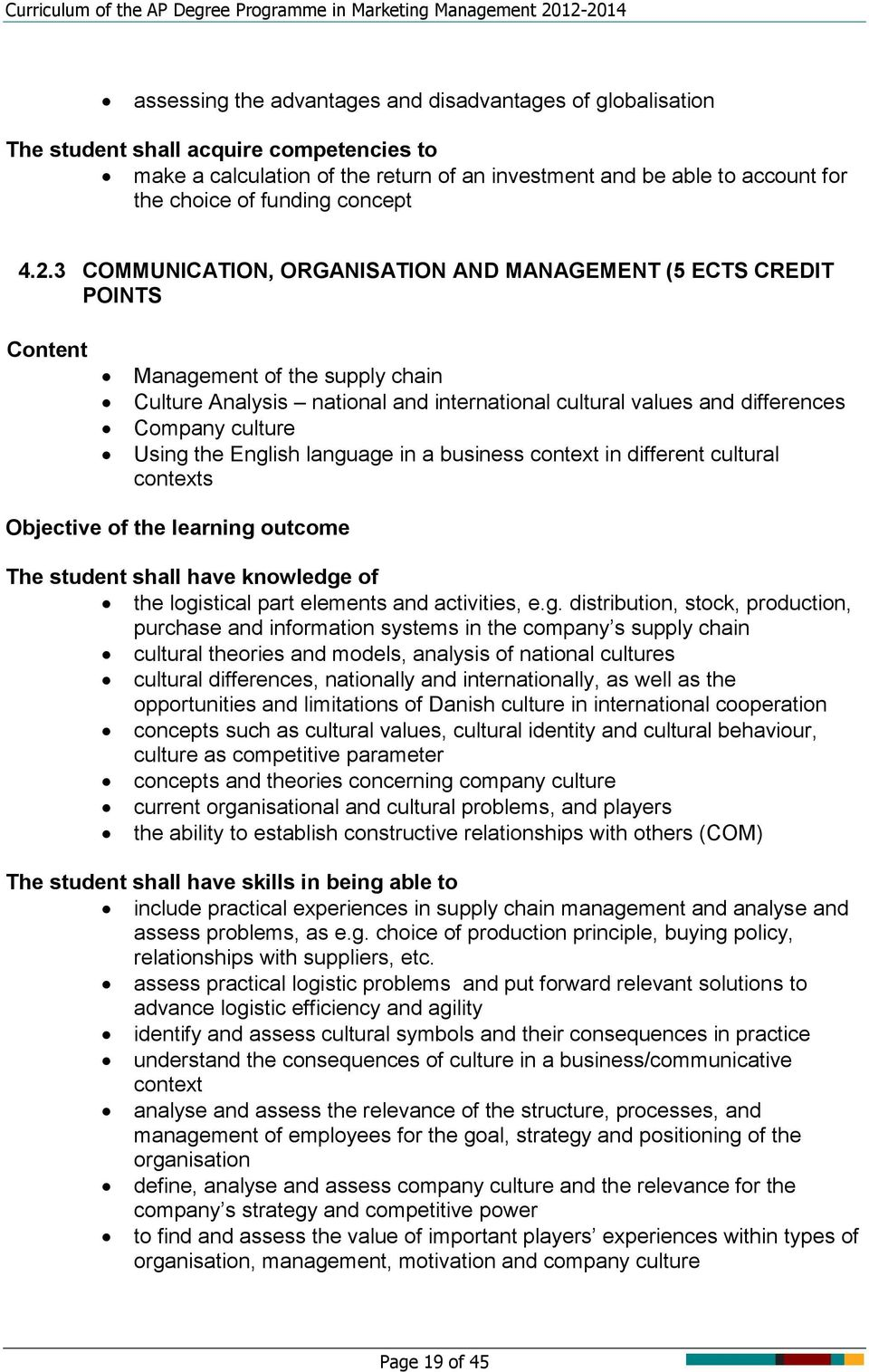 3 COMMUNICATION, ORGANISATION AND MANAGEMENT (5 ECTS CREDIT POINTS Content Management of the supply chain Culture Analysis national and international cultural values and differences Company culture