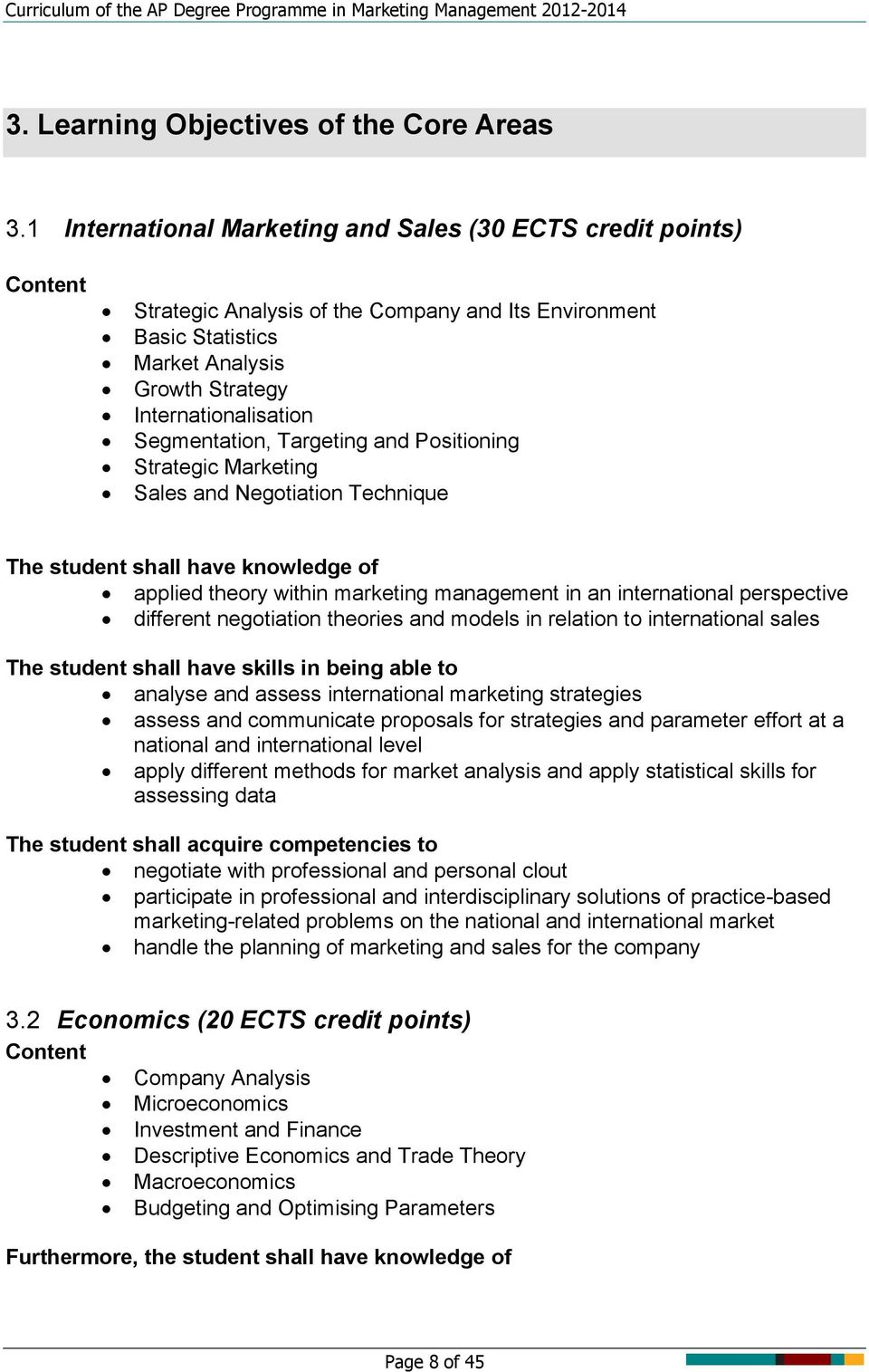 Segmentation, Targeting and Positioning Strategic Marketing Sales and Negotiation Technique The student shall have knowledge of applied theory within marketing management in an international