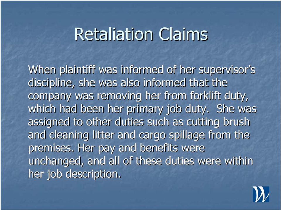 She was assigned to other duties such as cutting brush and cleaning litter and cargo spillage from