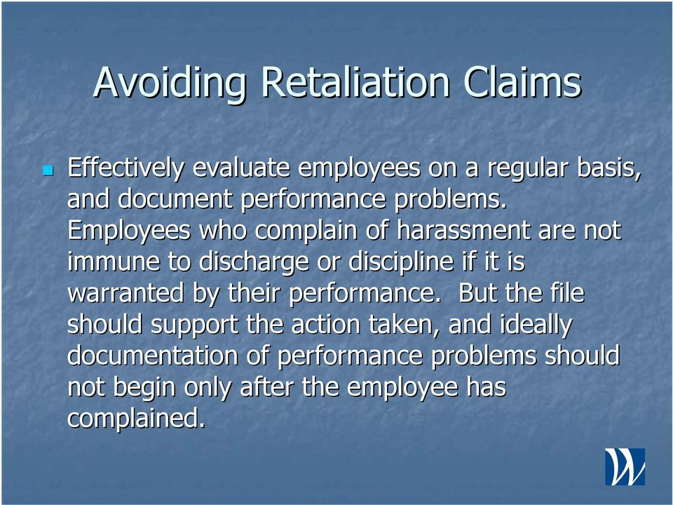 Employees who complain of harassment are not immune to discharge or discipline if it is