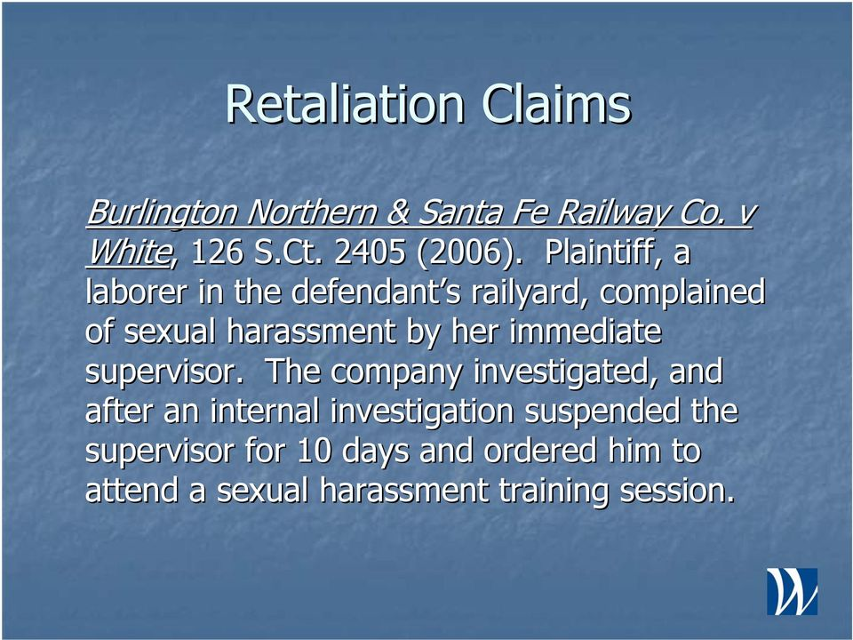 Plaintiff, a laborer in the defendant s railyard, complained of sexual harassment by her
