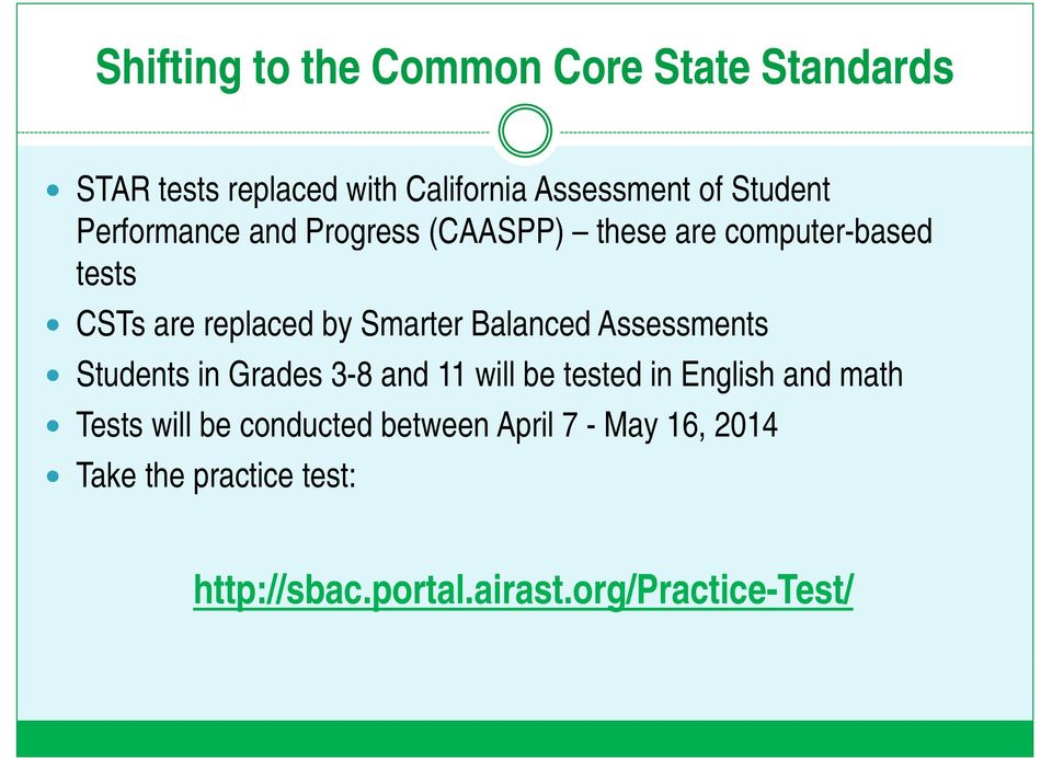 Balanced Assessments Students in Grades 3-8 and 11 will be tested in English and math Tests will be
