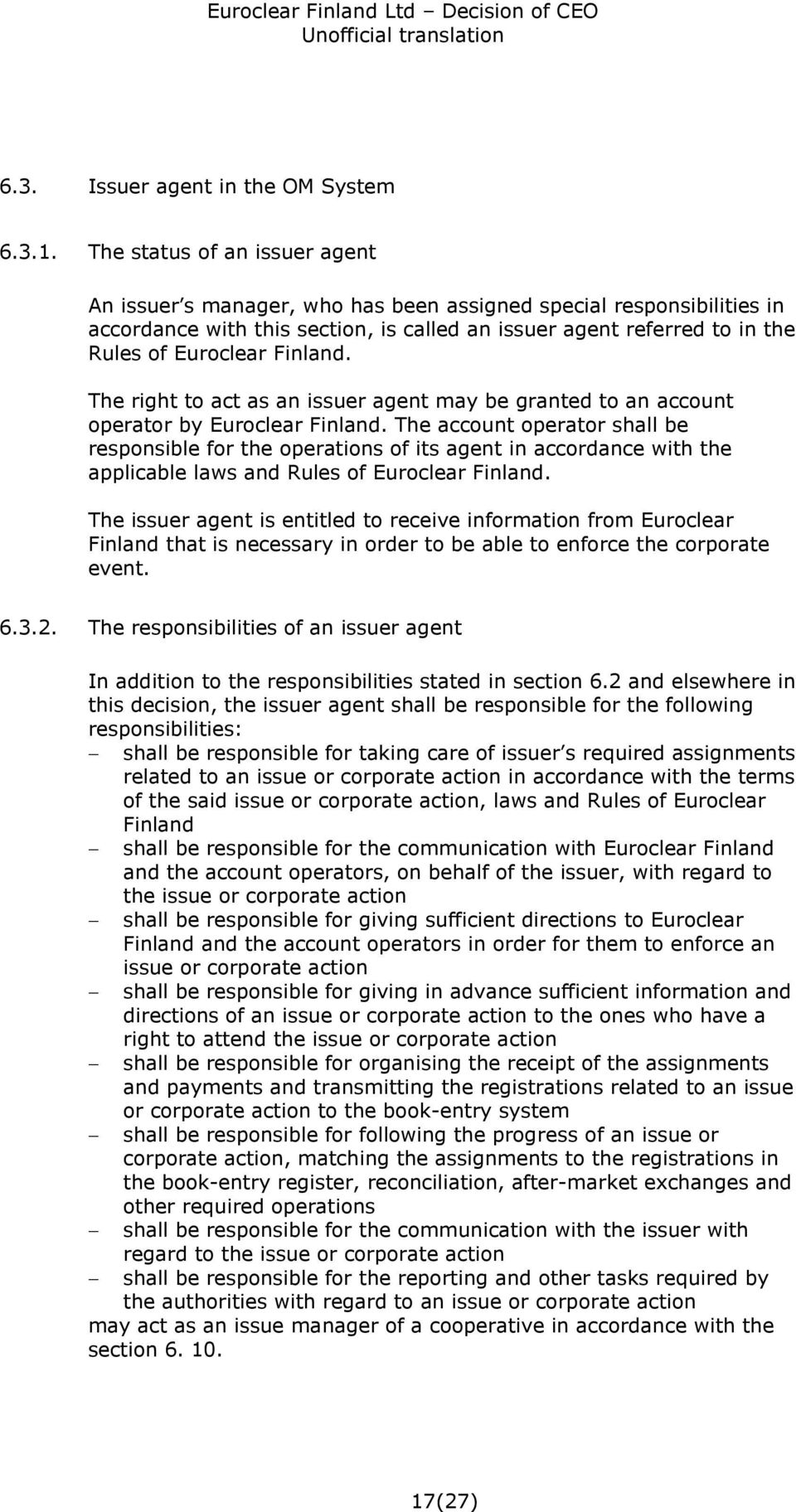 Finland. The right to act as an issuer agent may be granted to an account operator by Euroclear Finland.