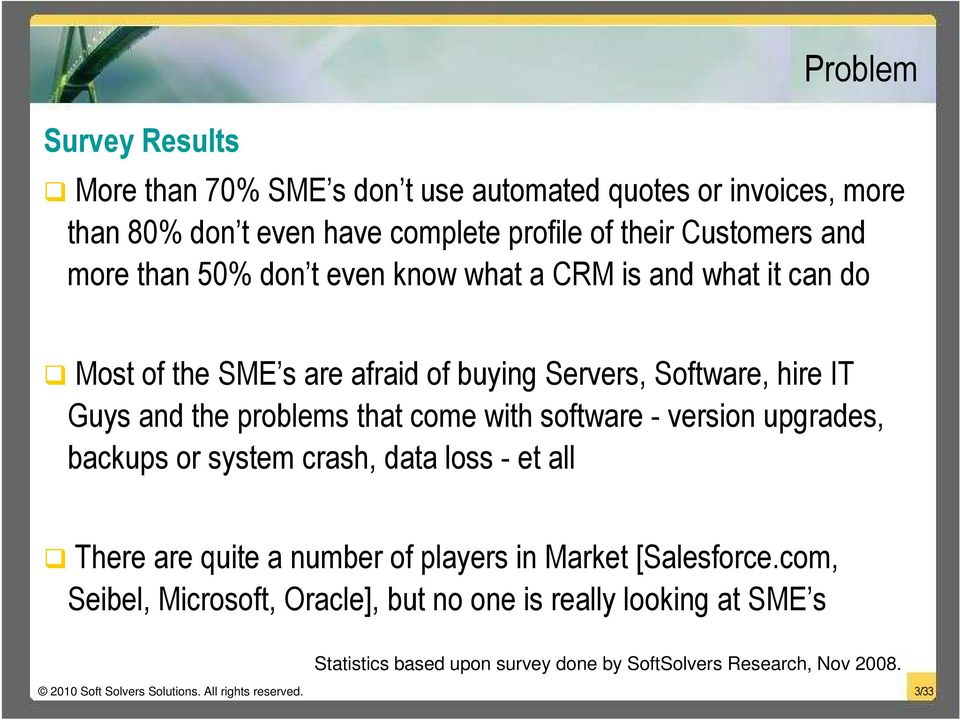 software - version upgrades, backups or system crash, data loss - et all There are quite a number of players in Market [Salesforce.
