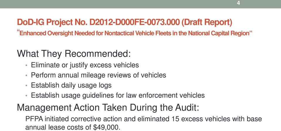 Recommended: Eliminate or justify excess vehicles Perform annual mileage reviews of vehicles Establish daily usage logs