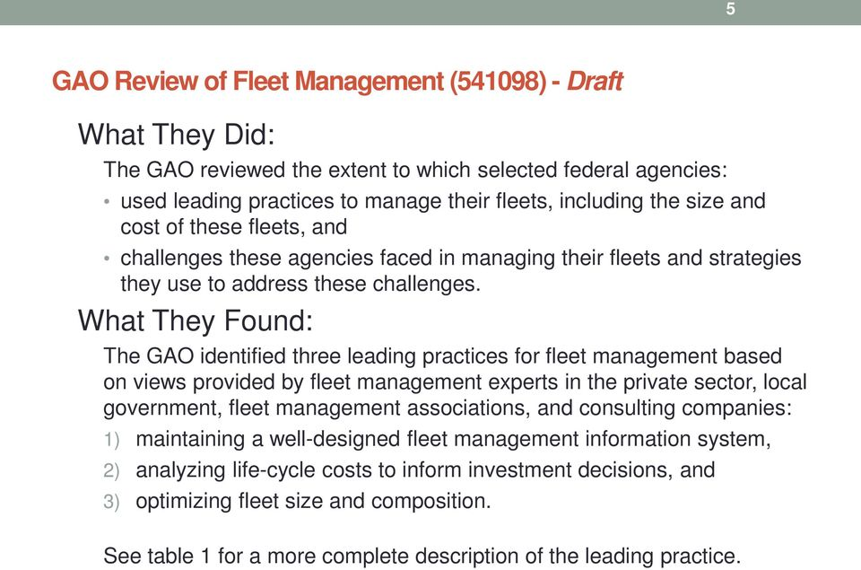 What They Found: The GAO identified three leading practices for fleet management based on views provided by fleet management experts in the private sector, local government, fleet management
