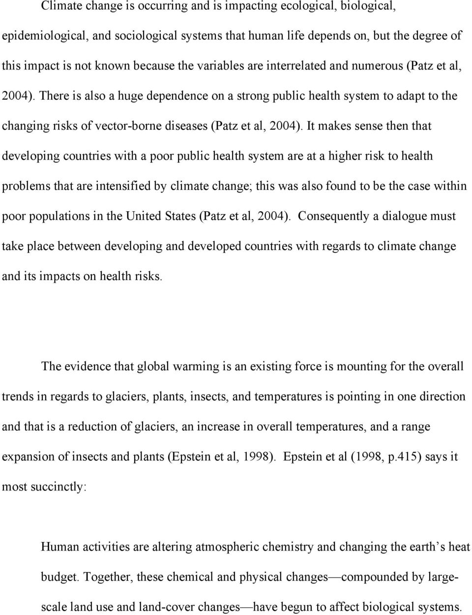 It makes sense then that developing countries with a poor public health system are at a higher risk to health problems that are intensified by climate change; this was also found to be the case
