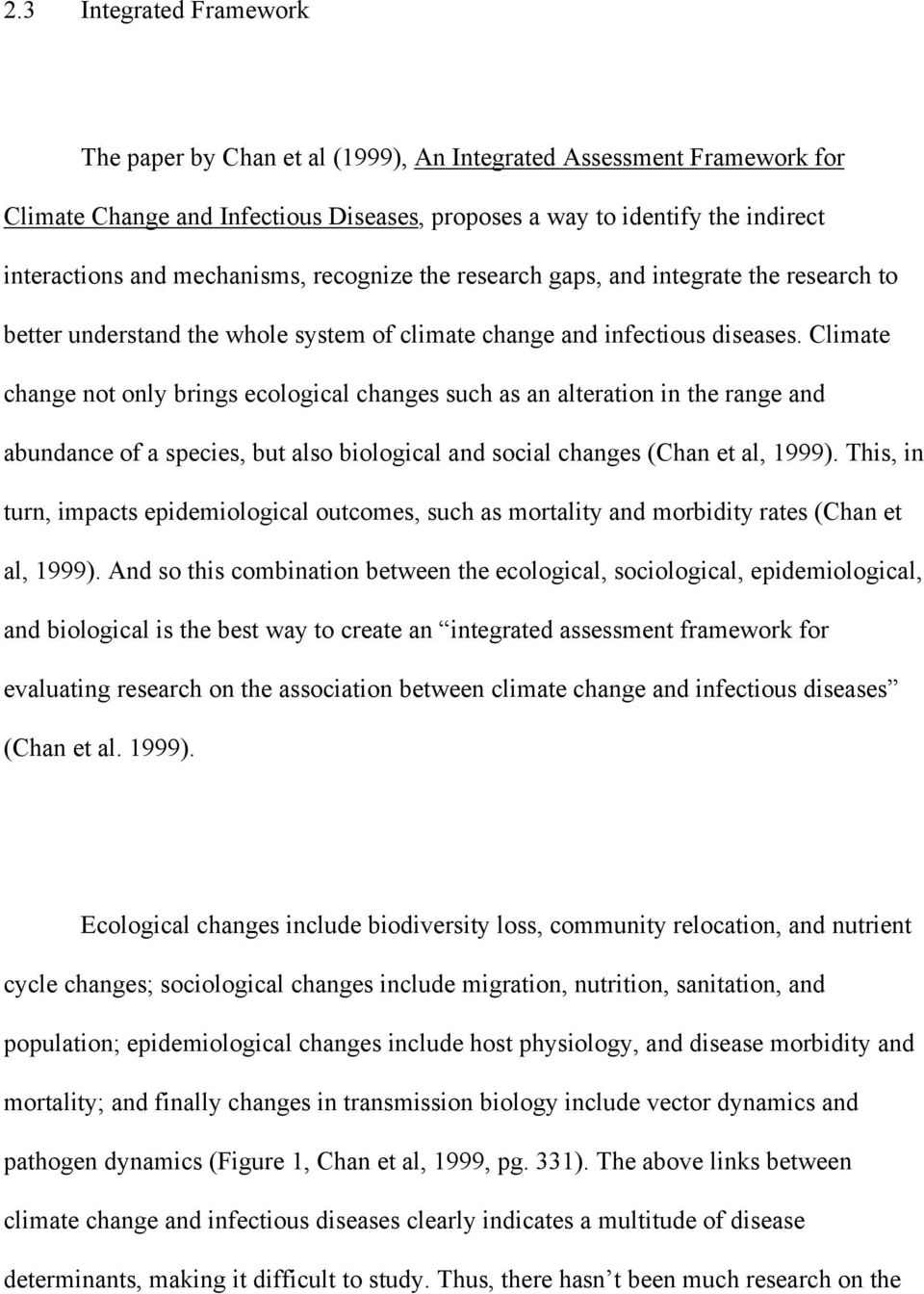 Climate change not only brings ecological changes such as an alteration in the range and abundance of a species, but also biological and social changes (Chan et al, 1999).