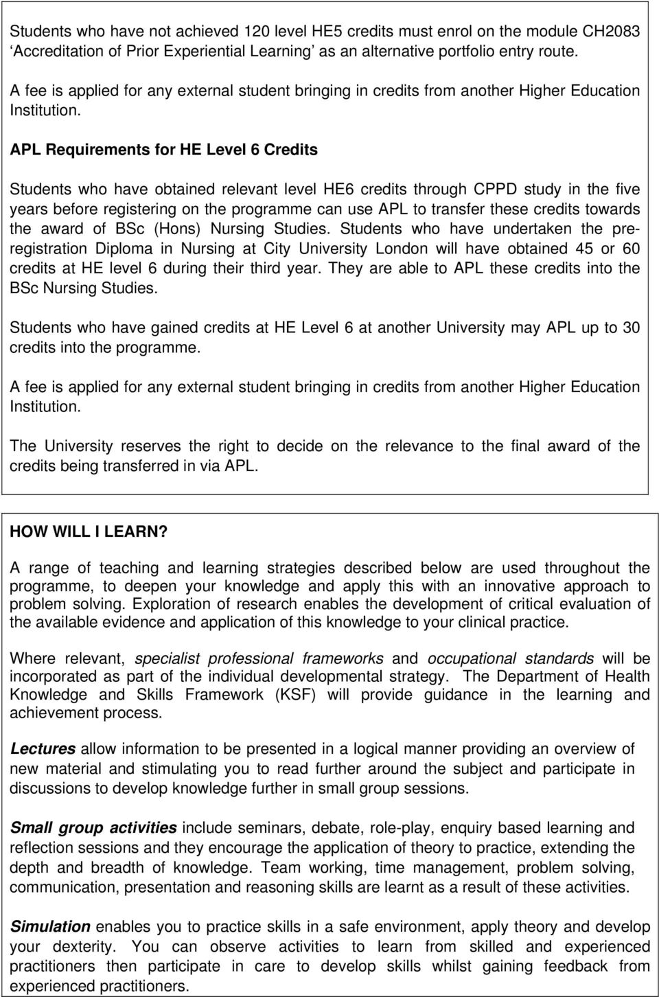 APL Requirements for HE 6 Credits Students who have obtained relevant level HE6 credits through CPPD study in the five years before registering on the programme can use APL to transfer these credits