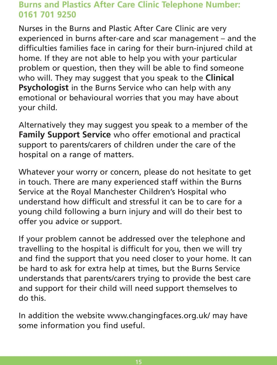 They may suggest that you speak to the Clinical Psychologist in the Burns Service who can help with any emotional or behavioural worries that you may have about your child.
