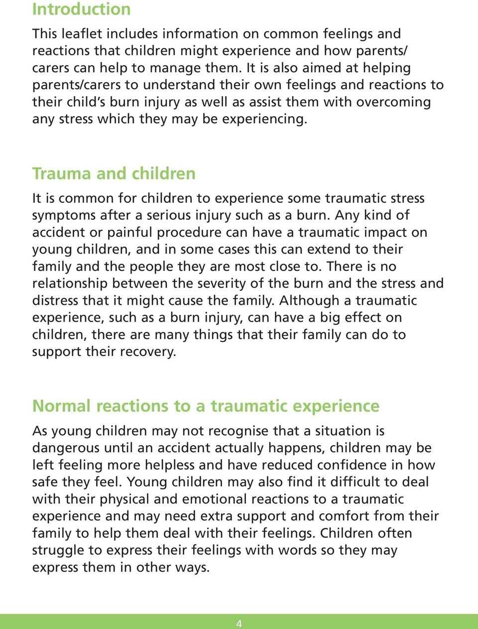 Trauma and children It is common for children to experience some traumatic stress symptoms after a serious injury such as a burn.