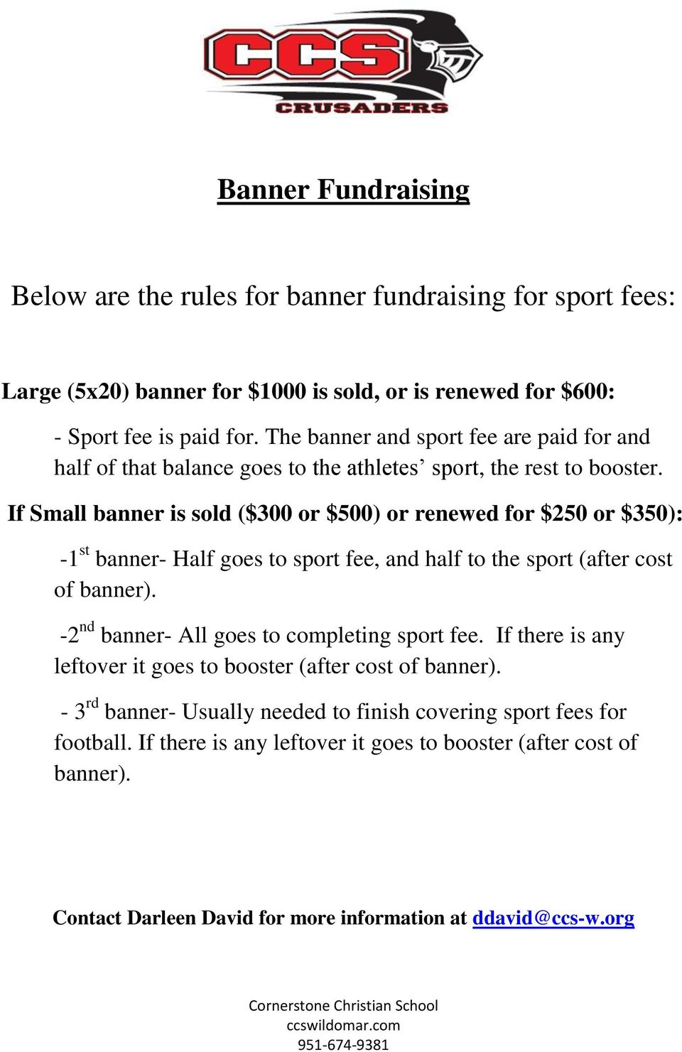If Small banner is sold ($300 or $500) or renewed for $250 or $350): -1 st banner- Half goes to sport fee, and half to the sport (after cost of banner).