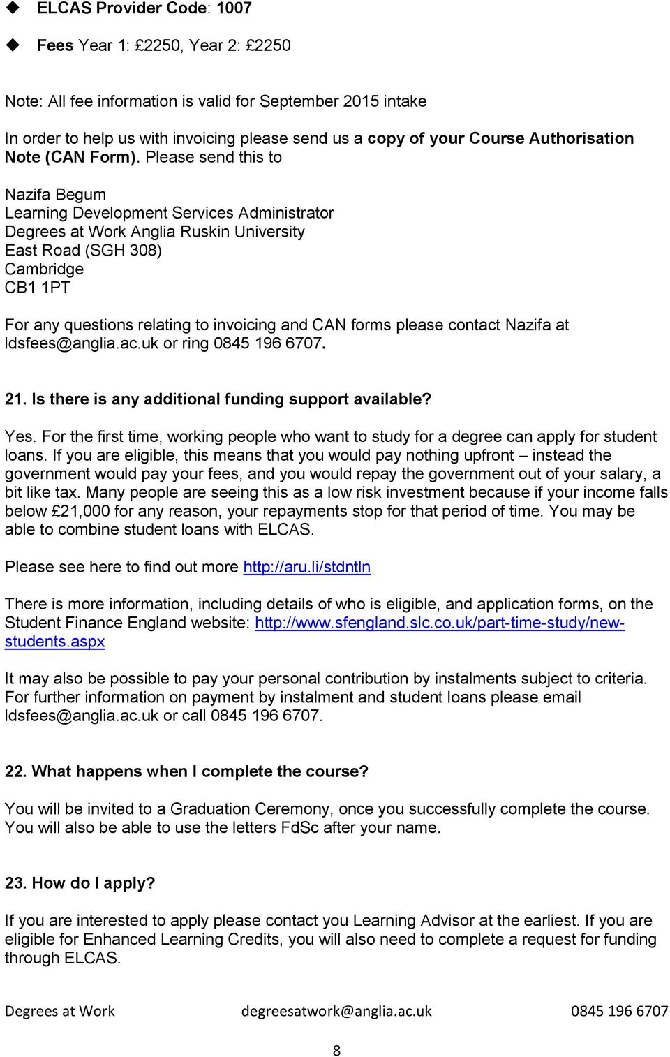 Please send this to Nazifa Begum Learning Development Services Administrator Degrees at Work Anglia Ruskin University East Road (SGH 308) Cambridge CB1 1PT For any questions relating to invoicing and