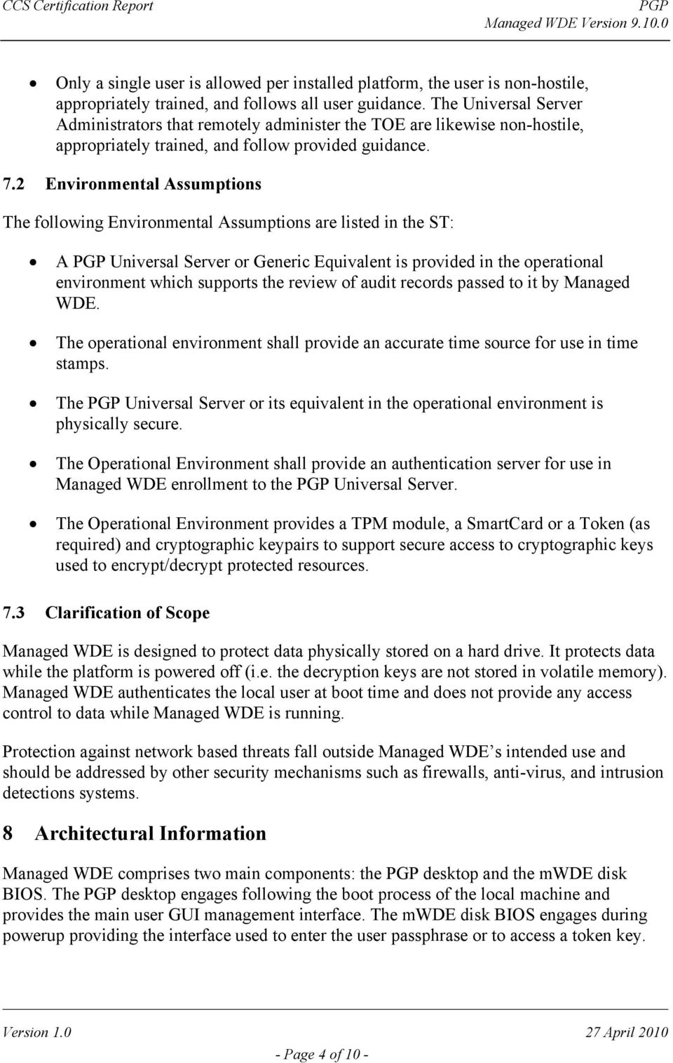 2 Environmental Assumptions The following Environmental Assumptions are listed in the ST: A Universal Server or Generic Equivalent is provided in the operational environment which supports the review