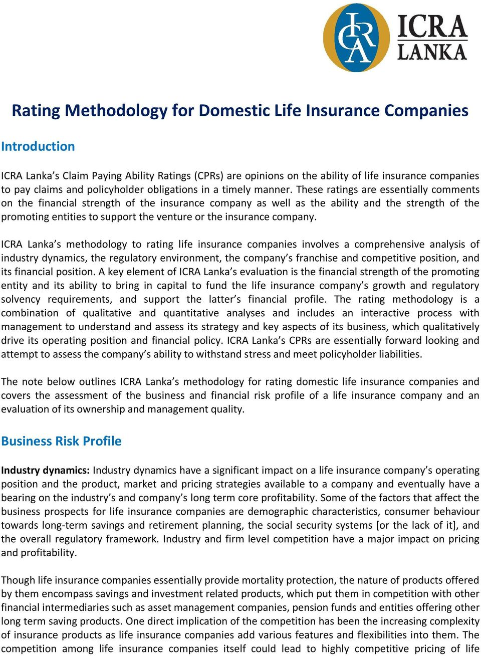 These ratings are essentially comments on the financial strength of the insurance company as well as the ability and the strength of the promoting entities to support the venture or the insurance